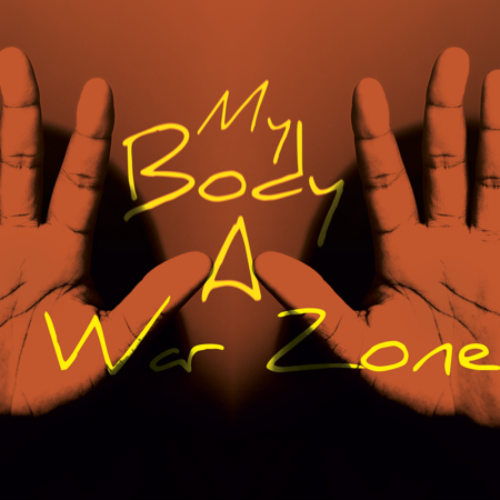 My Body: A War Zone